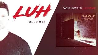 Yazoo Don`t Go - L.U.H (House Remix) Out Now.