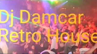 Retro House 90  Dj Damcar