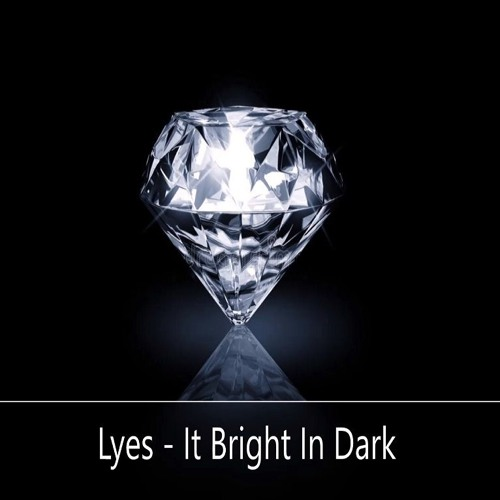 It Bright In Dark by Lyes