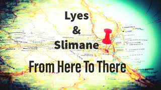 Lyes & Slimane - From Here To There (Original mix)