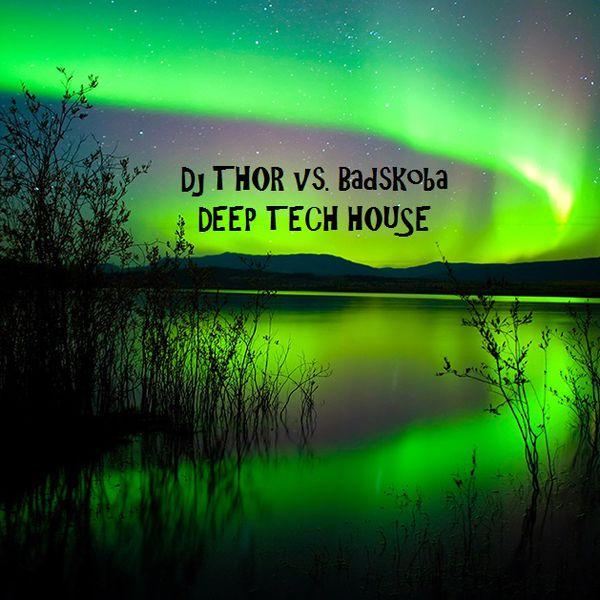 Deep House Dj Thor Vs. Badskoba Tech House