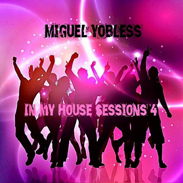 Miguel Yobless - In My House Sessions 4