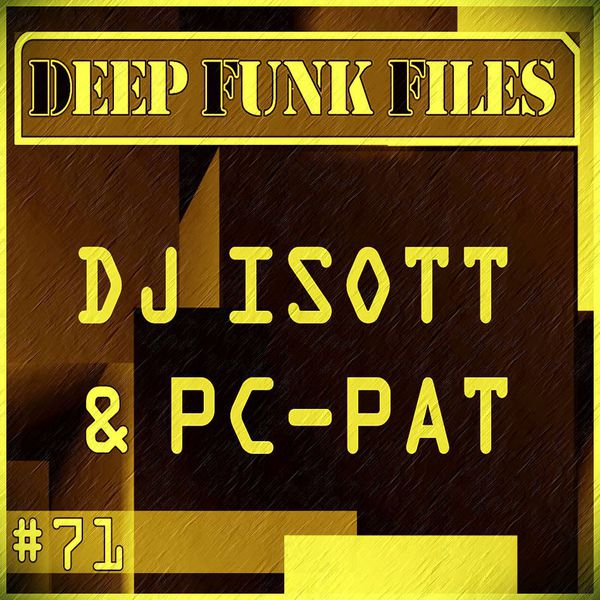 Deep Funk Files #71 With Dj Isott & Pc-Pat