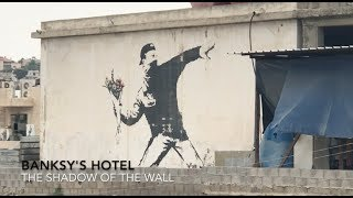 Banksy's Hotel - The Shadow of the Wall