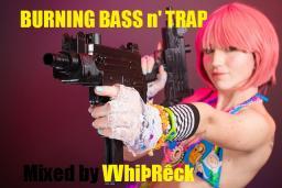 Burning bass n' Trap