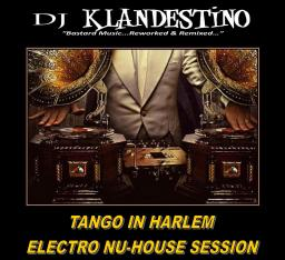 TANGO IN HARLEM ELECTRO NU-HOUSE SESSION (LIVE DJ SET mixed by © Dj Klandestino)