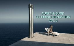 FUNKY HOUSE CLUBBING SENSATION VOL. 8