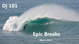 Epic Breaks - March 2013
