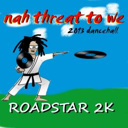 Nah Threat to we-2013 dancehall