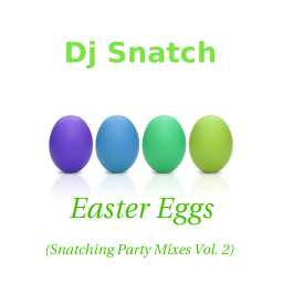 Easter Eggs (Snatching Party Mixes Vol.2)