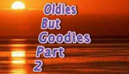 Oldies But Goodies Part 2
