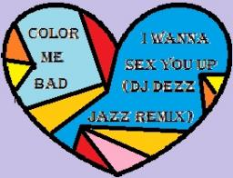 Color Me Bad - I Wanna Sex You Up (DJ Dezz Jazz Remix)