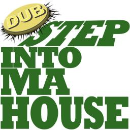 Dub Step Into Ma House
