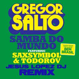 GREGOR SALTO FT SAXSYMBOL AND TODOROV - Samba Do Mundo (JESUS LOPEZ DJ Remix)