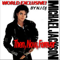 MICHAEL JACKSON - THEN, NOW, FOREVER