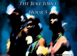 The Juke Joint ( Hour 5 )