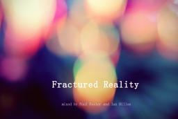 Fractured Reality part 3  with Paul Welsh