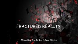 Fractured Reality Part 4