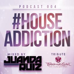#HouseAddiction PODCAST 004