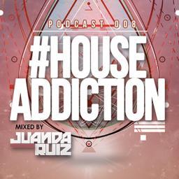 #HouseAddiction Podcast 008