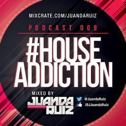 #HouseAddiction Podcast 009