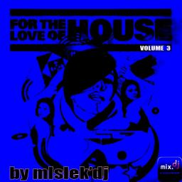 For The Love Of House Vol.3