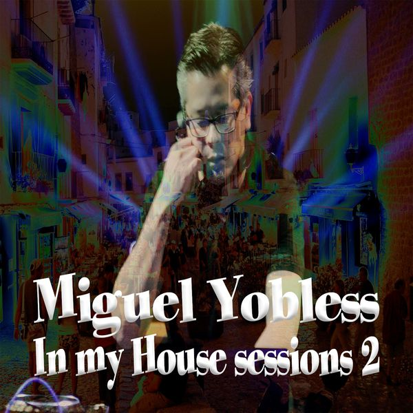 Miguel Yobless - In My House Sessions 2