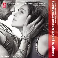 Banjara (Love Reconstruction) - DJ Sacchin