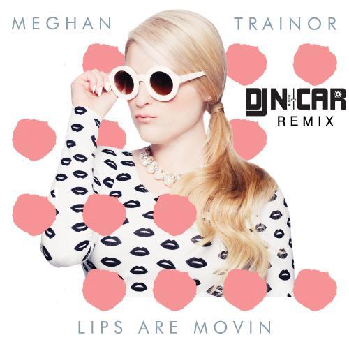 Meghan Trainor x Lips Are Movin (DJ Nicar Remix)