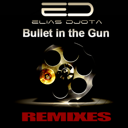 Bullet in the Gun (REMIXES 2015) Elias DJota [Coming Soon Out]