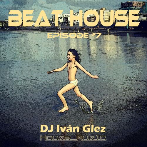 Beat House Episode #7