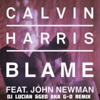 Calvin Harris ft. John Newman - Blame(Dj Lucian&Geo Aka G-O Remix)