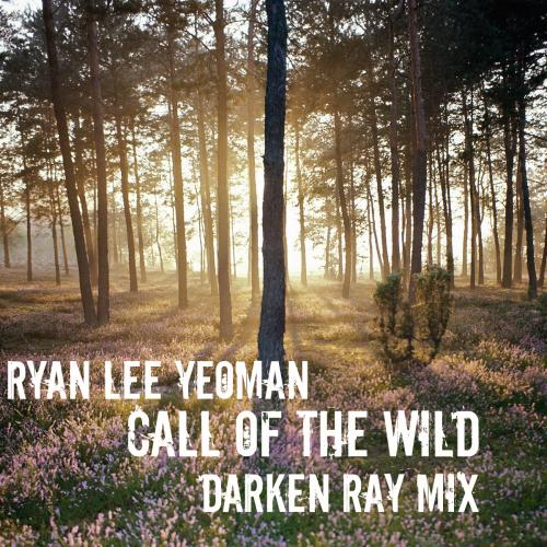 Ryan Lee Yeoman - Call Of The Wild (Darken Ray Mix)