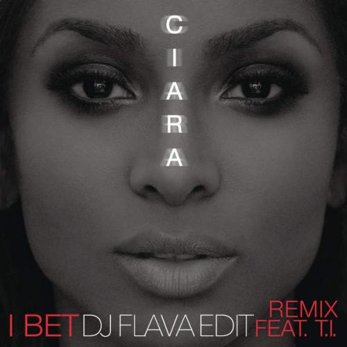 Ciara feat.T.I. - I Bet Remix Dirty ( DJ Flava Edit )