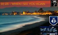 DJ IZE - WHEN I SEE YOU AGAIN