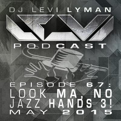 Episode 67: Look Ma, No Jazz Hands 3! (May 2015)