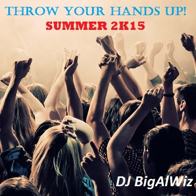 Throw Your Hands Up! - Summer 2K15
