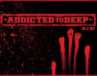 ADDICTED TO DEEP