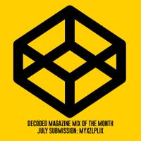 Decoded Magazine Mix Of The Month July: Myxzlplix