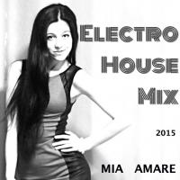Mia Amare Elektro House Mix 2015 Vol 1