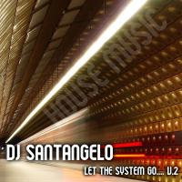 DJ SANTANGELO - LET THE SYSTEM GO V.2