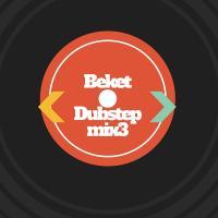 Beket - Dubstep Mix 3
