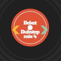 Beket - Dubstep Mix 4