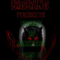 Bigbang Presents Soundz Of Darkness Part 6 (07-11-2015)