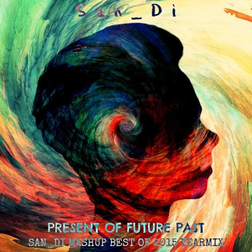 Present of Future Past # San_Di Mashup Best of 2015 YearMix