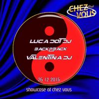 Luca dot Dj B2B Valentina Dj - Showcase at Chez Vous 26 12 2015