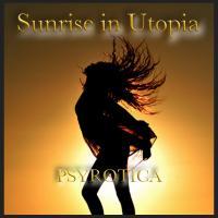 Sunrise in Utopia (Hard Psy) - Psyrotica - www.psy.london