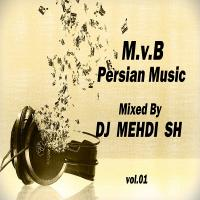 M.v.B Persian Music vol.01 (Mixed By DJ MEHDI SH)