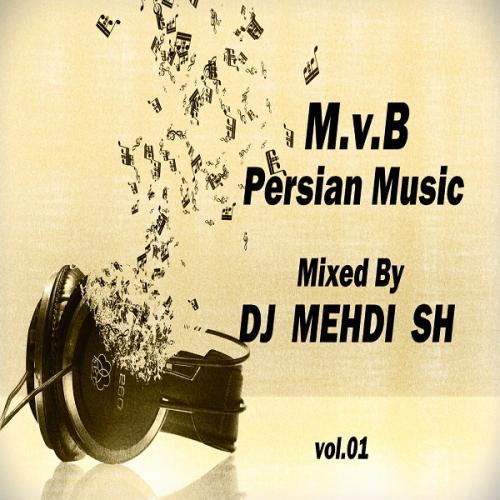M.v.B Persian Music vol.01 (Mixed By DJ MEHDI SH)