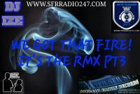 DJ IZE - WE GOT THAT FIRE-RMX PT3